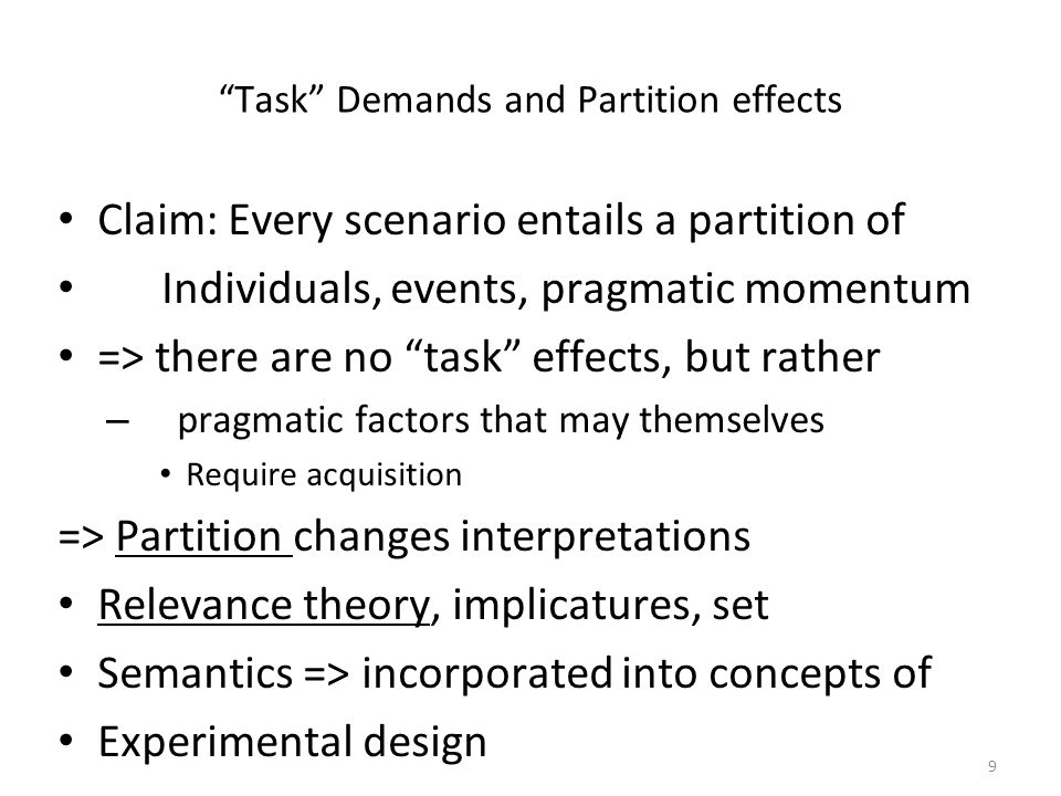 """Task"" Demands and Partition effects Claim: Every scenario entails a partition of Individuals, events, pragmatic momentum => there are no ""task"" effec"