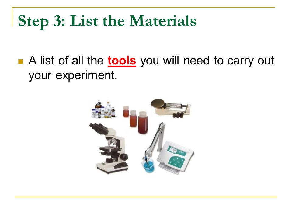 Step 4: Develop a Procedure Develop the steps for your experiment including all of the variables.