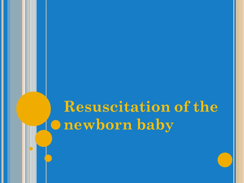 Learning objectives To assess a newborn baby at birth To perform basic resuscitation of a newborn baby using standard equipment Resuscitation in special situations: meconium stained liquor and preterm birth To learn principles of aftercare for a baby who requires resuscitation at birth Teaching Aids: ENC NH-2