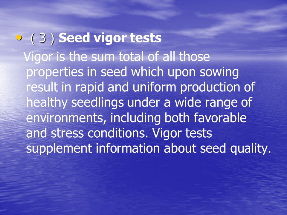 ( 3 ) ( 3 ) Seed vigor tests Vigor is the sum total of all those properties in seed which upon sowing result in rapid and uniform production of healthy seedlings under a wide range of environments, including both favorable and stress conditions.