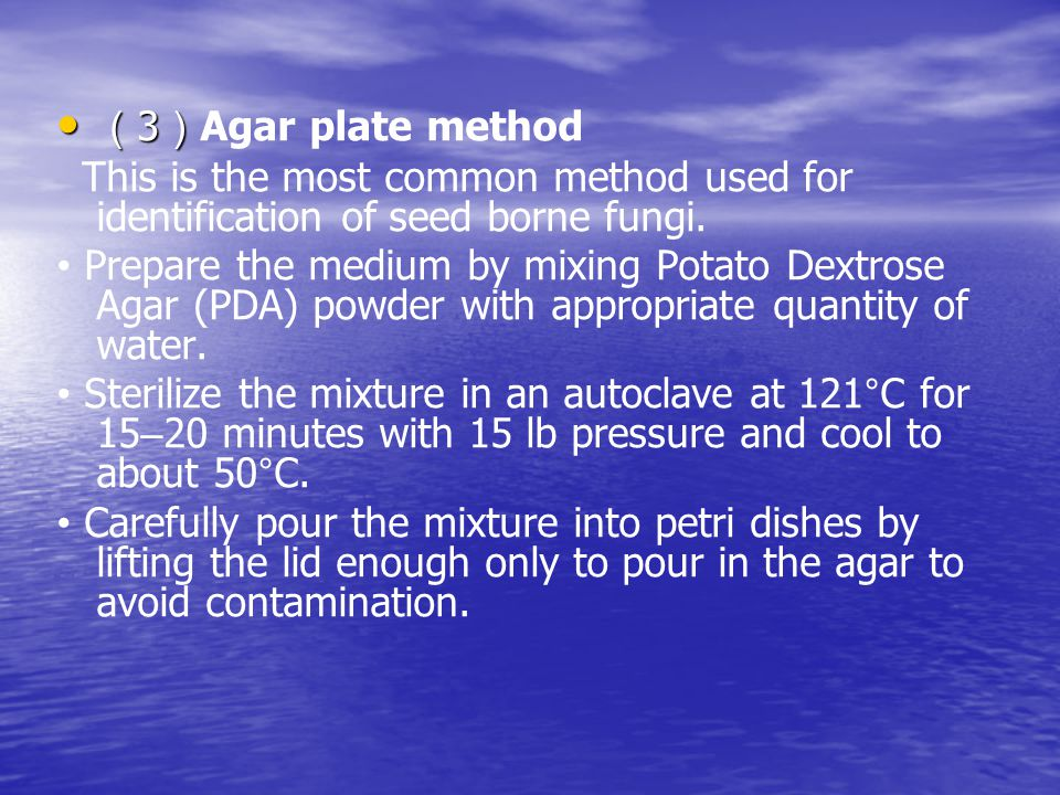 ( 3 ) ( 3 ) Agar plate method This is the most common method used for identification of seed borne fungi.