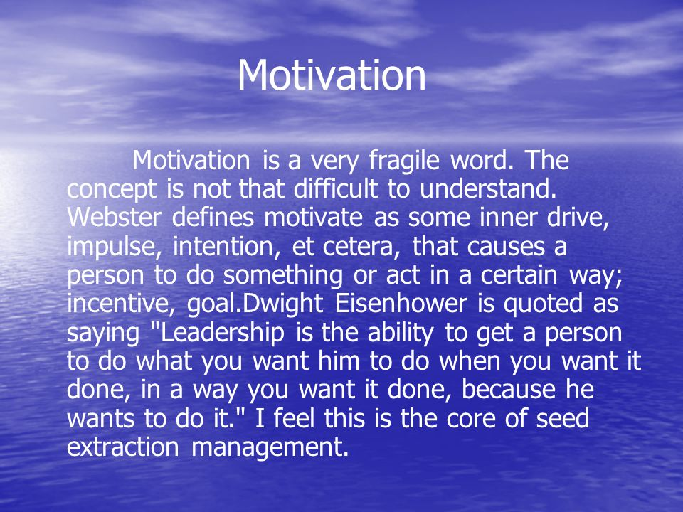 Motivation Motivation is a very fragile word. The concept is not that difficult to understand.