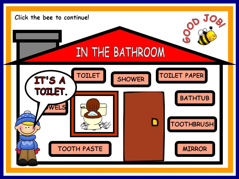TOILETTOILET PAPER MIRROR TOWELS TOOTHBRUSH BATHTUB SHOWER SINK TOOTH PASTE Click the bee to continue!