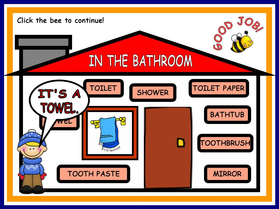 TOILET TOWEL MIRROR TOILET PAPER TOOTHBRUSH BATHTUB SHOWER SINK TOOTH PASTE Click the bee to continue!