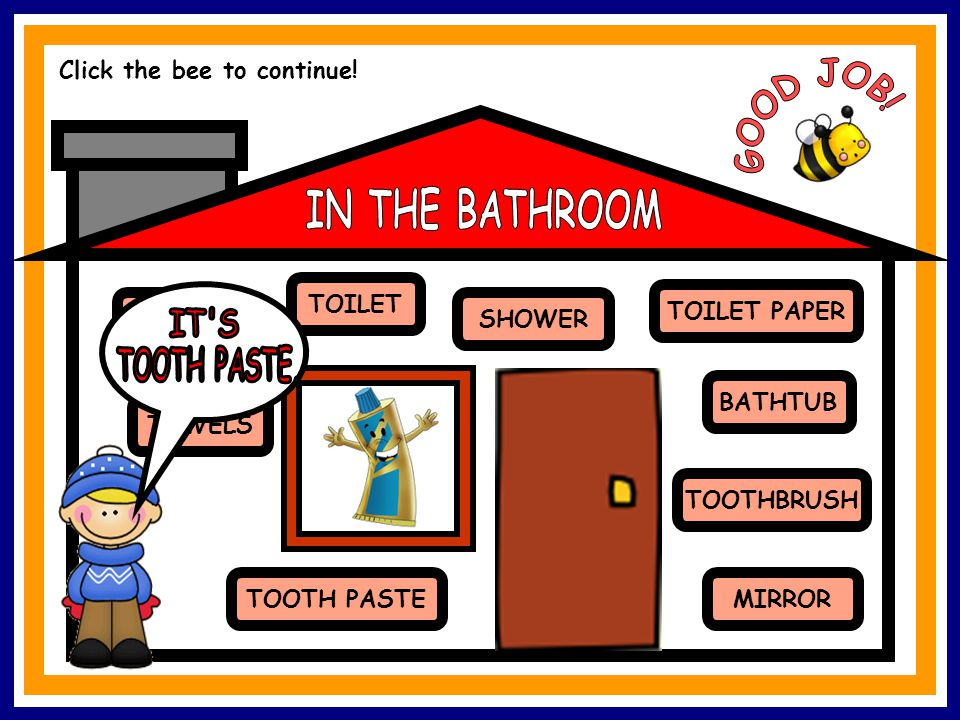 TOILET TOOTH PASTEMIRROR TOWELS SINK TOILET PAPER SHOWER BATHTUB TOOTHBRUSH Click the bee to continue!