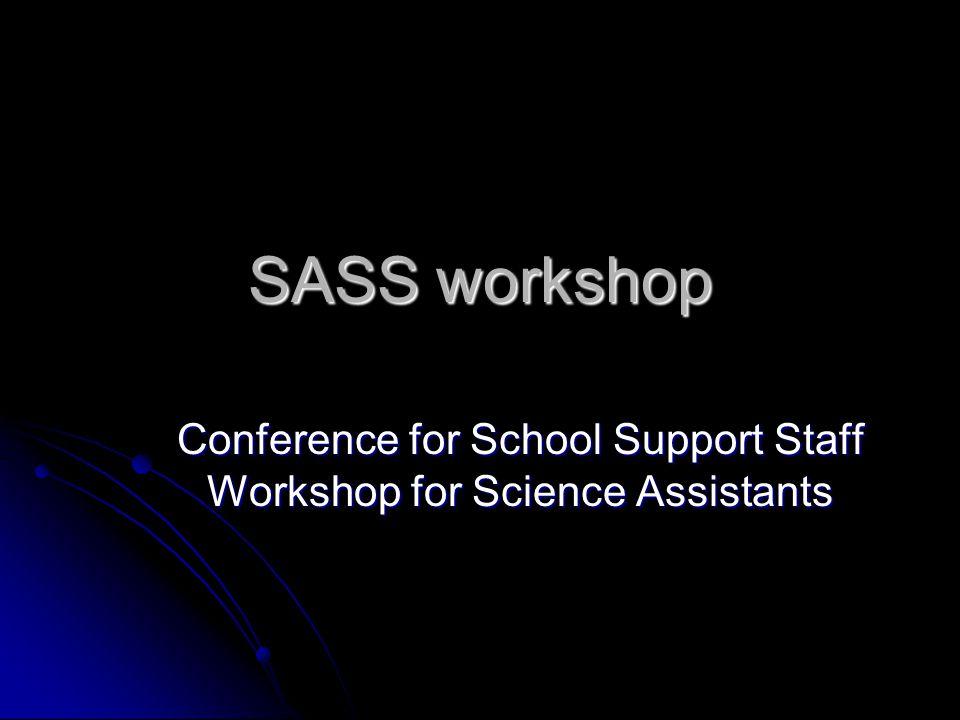 SASS workshop Conference for School Support Staff Workshop for Science Assistants
