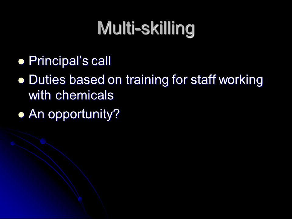 Multi-skilling Principal's call Principal's call Duties based on training for staff working with chemicals Duties based on training for staff working