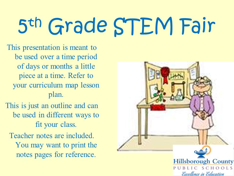 5 th Grade STEM Fair This presentation is meant to be used over a time period of days or months a little piece at a time.