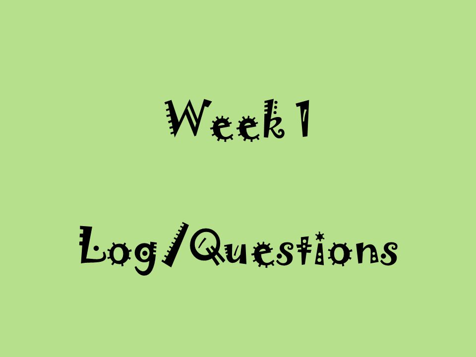 Week 1 Log/Questions