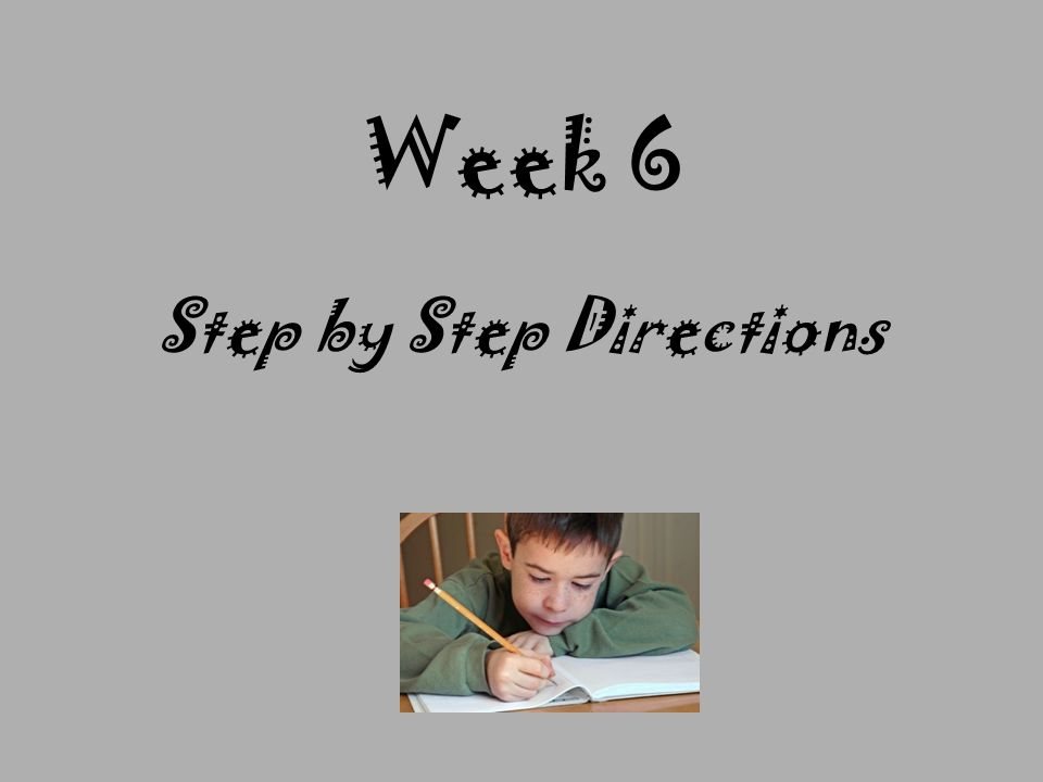 Step by Step Directions Week 6