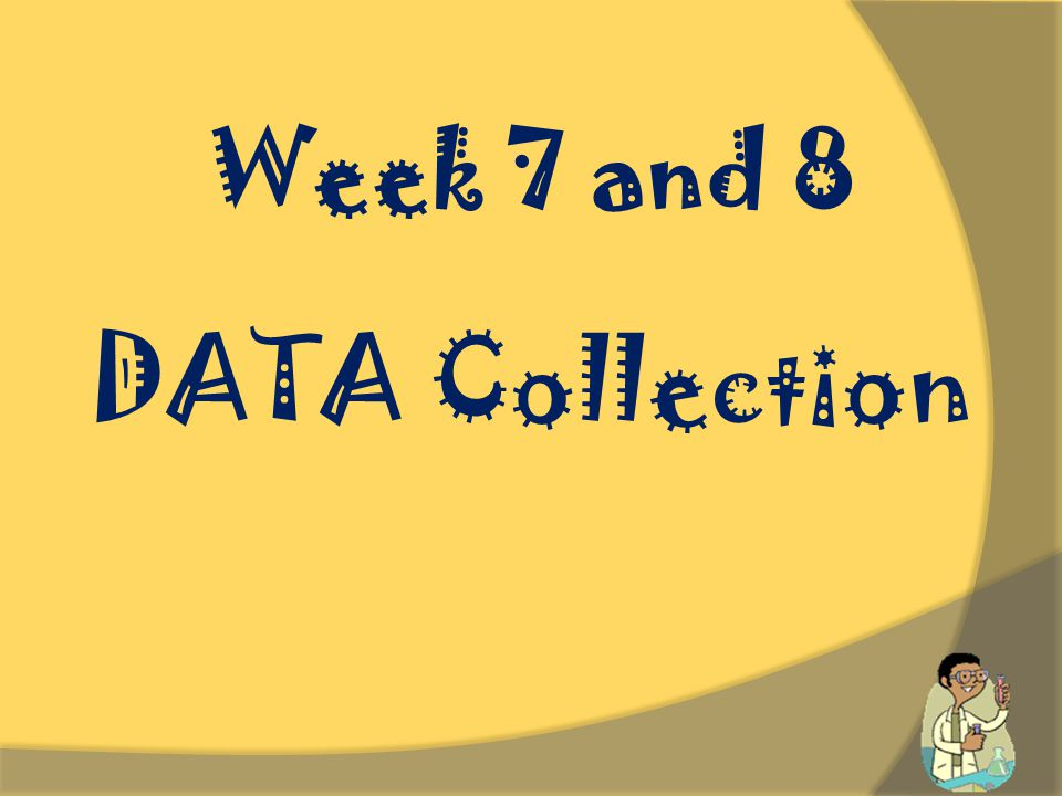 DATA Collection Week 7 and 8