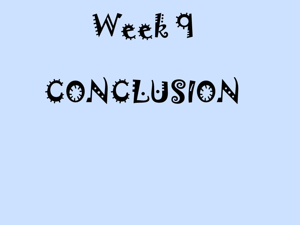 Week 9 CONCLUSION