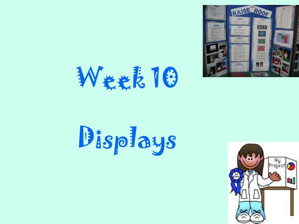 Week 10 Displays