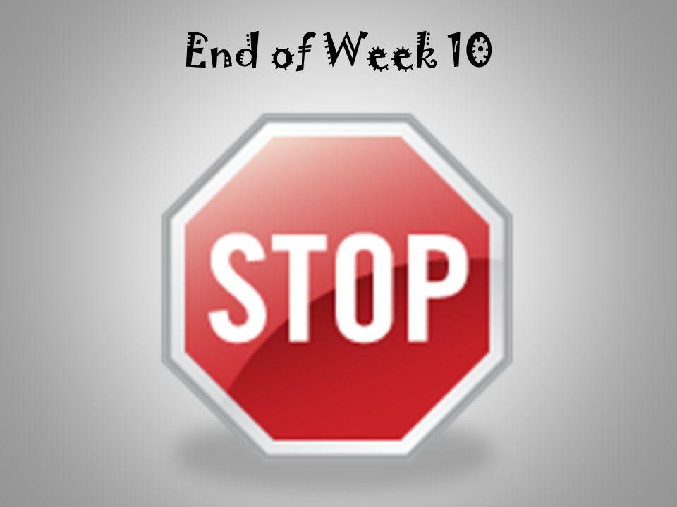 End of Week 10