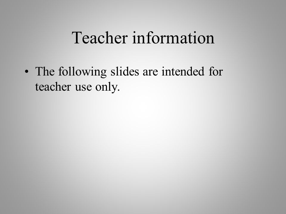 Teacher information The following slides are intended for teacher use only.