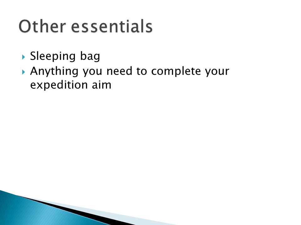  Sleeping bag  Anything you need to complete your expedition aim