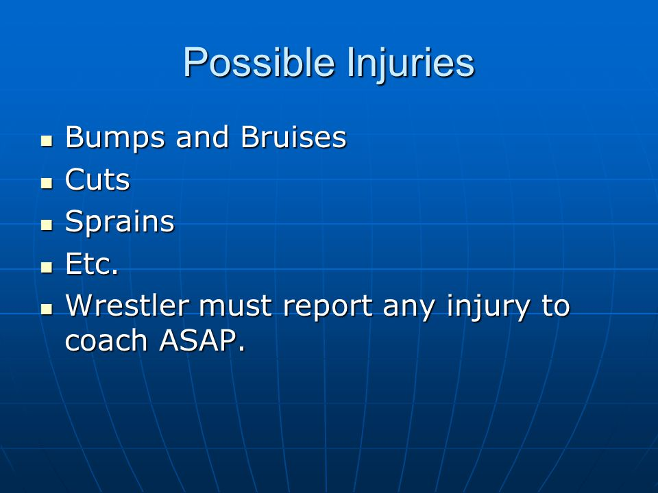 Possible Injuries Bumps and Bruises Bumps and Bruises Cuts Cuts Sprains Sprains Etc.