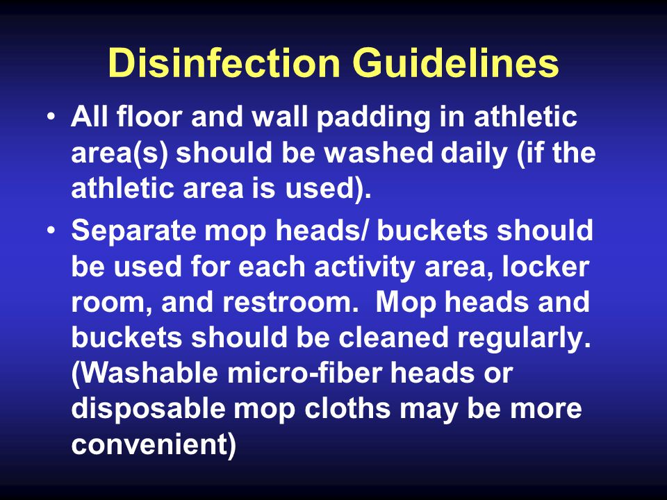 Disinfection Guidelines All floor and wall padding in athletic area(s) should be washed daily (if the athletic area is used).