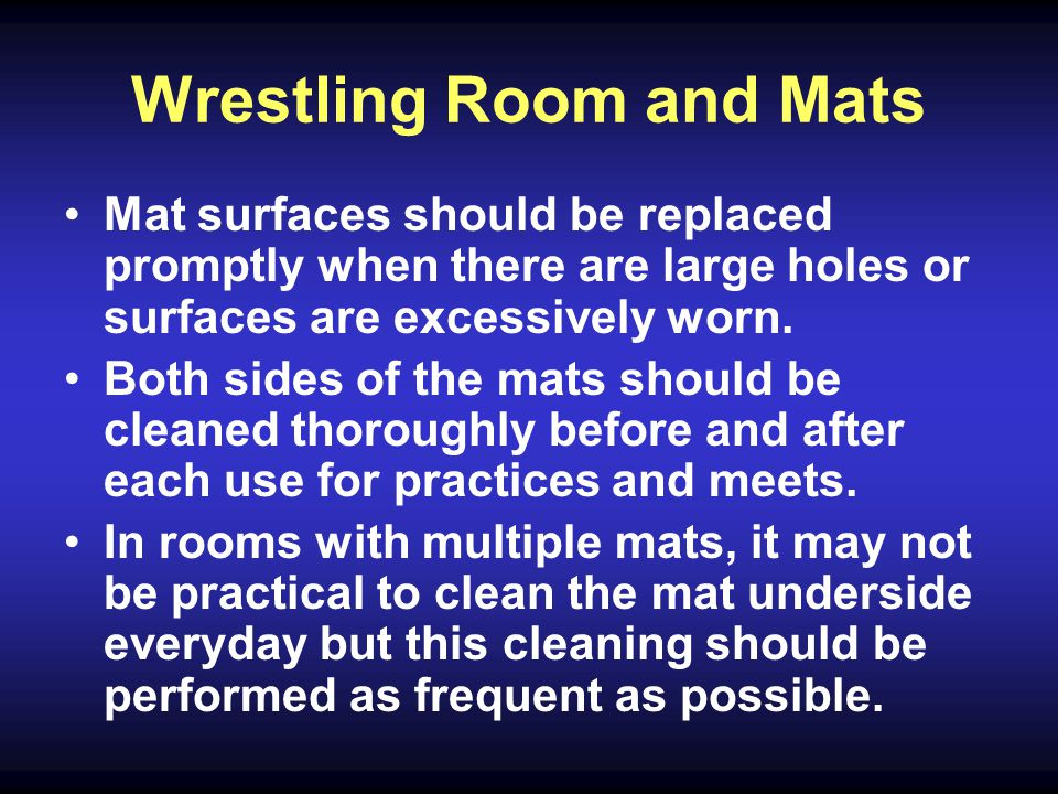 Wrestling Room and Mats Mat surfaces should be replaced promptly when there are large holes or surfaces are excessively worn.