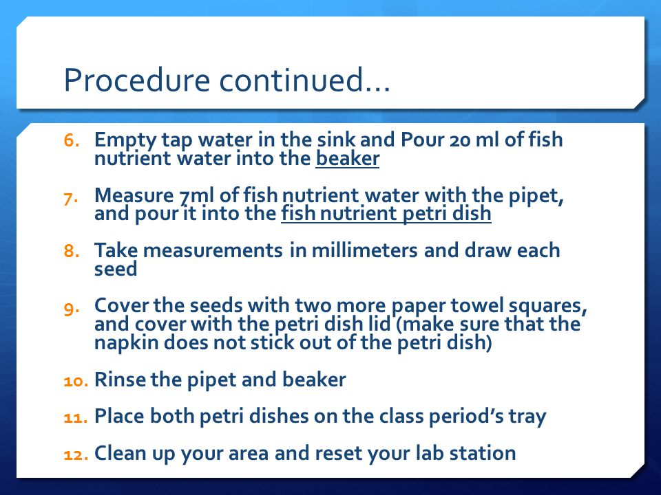 Procedure continued… 6. Empty tap water in the sink and Pour 20 ml of fish nutrient water into the beaker 7. Measure 7ml of fish nutrient water with t