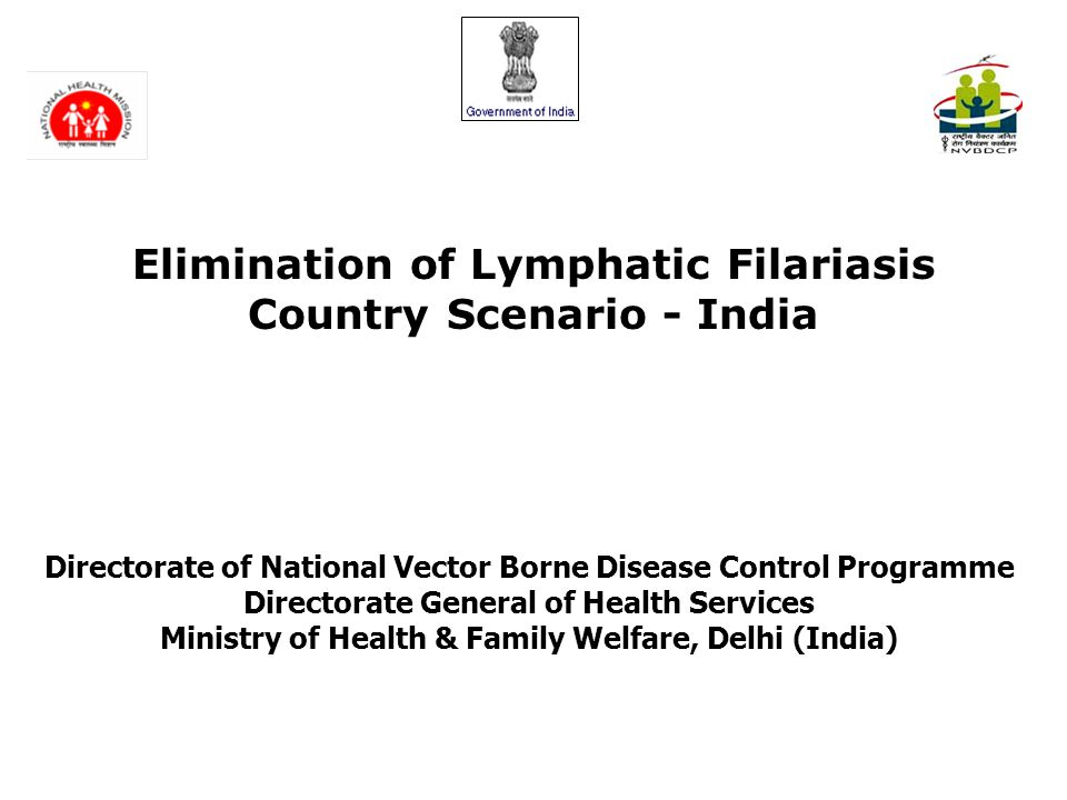 India – Population at Risk of LF Endemic districts – 254 (in 21 States/UTs) Population at risk:600 million Elimination of Lymphatic Filariasis in India