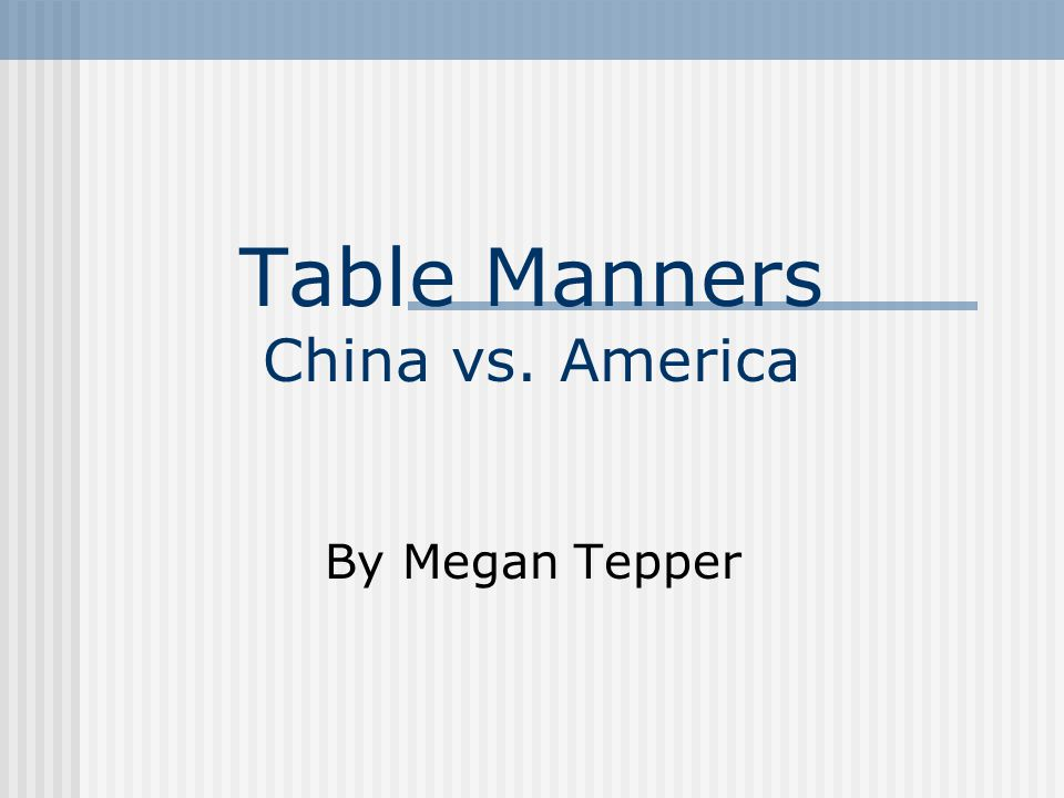 Table Manners China vs. America By Megan Tepper