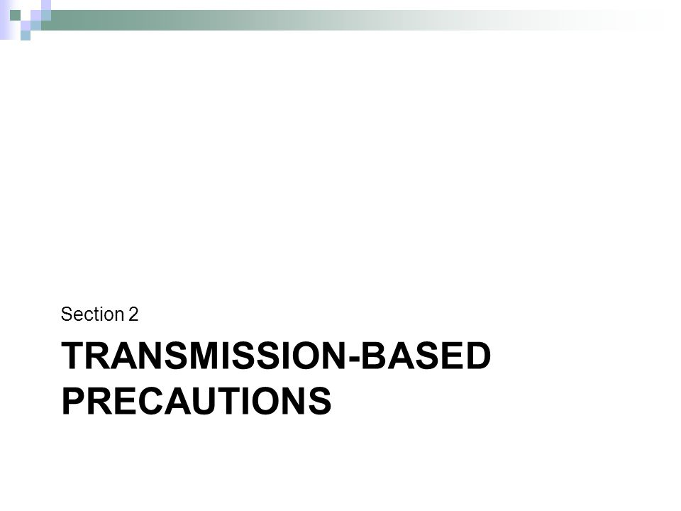 TRANSMISSION-BASED PRECAUTIONS Section 2