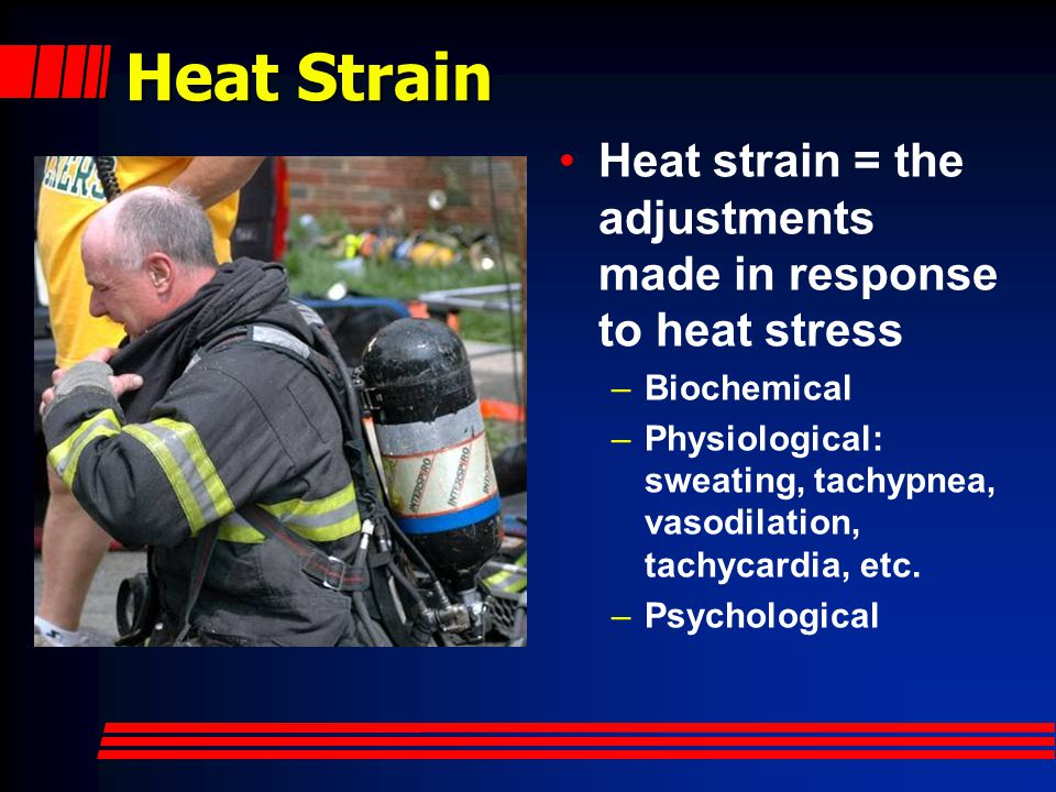 Heat Stress Body temp should remain 98.6 ° F + 1.8 ° (37 ° C + 1 ° ) Heat stress = heat load imposed on body Internal –Exertion External –Ambient and radiant heat –Heat trapping (PPE)