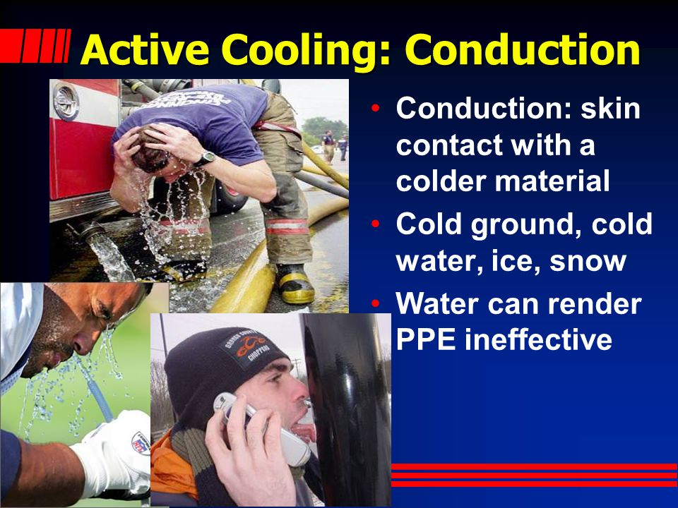 Active Cooling: Radiation Radiation: loosing heat to a cooler environment Shade required Cooling suits or air conditioning units not typically available on scene