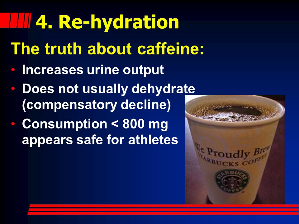 4. Re-hydration Potable fluids to satisfy thirst on scene Carbonated, caffeinated, high carbohydrate drinks are NOT appropriate