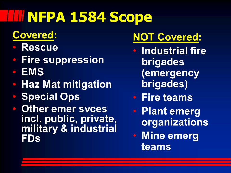 Firefighter Rehab – NFPA 1584 National Fire Protection Association 1584 Standard on the Rehabilitation Process for Members During Emergency Operations and Training Exercises Originally issued in 2003, revision effective December 31, 2007.