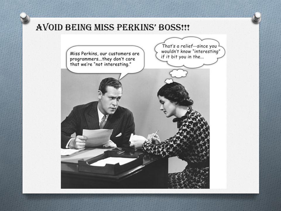 Avoid being Miss Perkins' Boss!!!