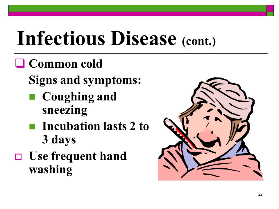 21 Infectious Disease  Pertussis  Poliomyelitis  Roseola  Rubella  Chickenpox (varicella)  Common cold  Croup  Diphtheria  Haemophilus influenzae Type B  Influenza  Measles Identifying signs and symptoms of these diseases can help protect health care workers and patients from exposure to pathogens.