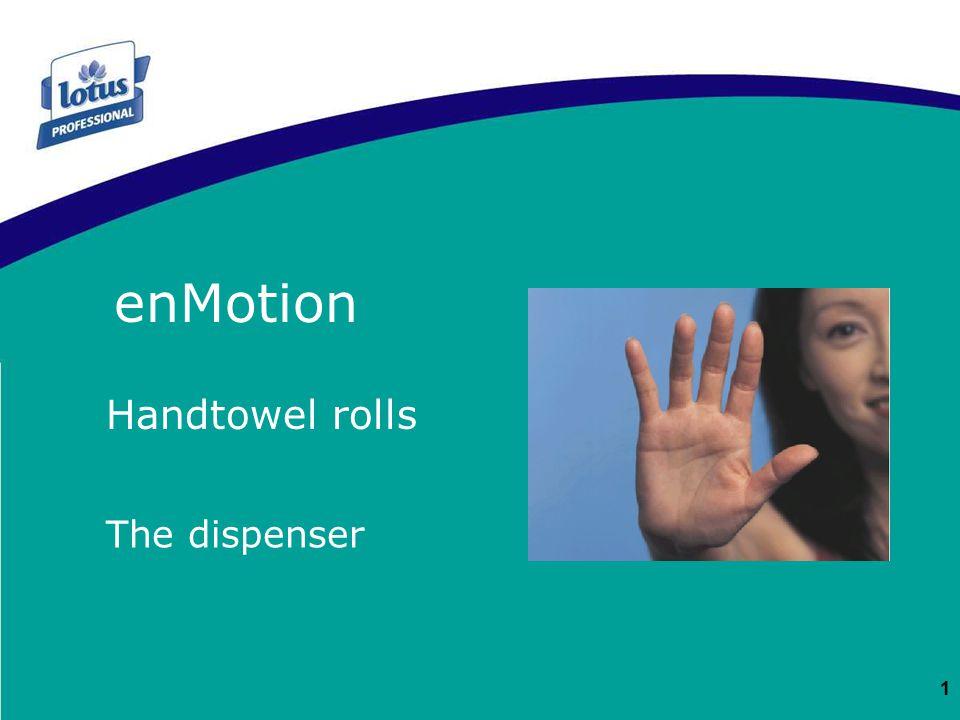 1 Handtowel rolls The dispenser enMotion EM DISTRIBUTEUR ENMOTION