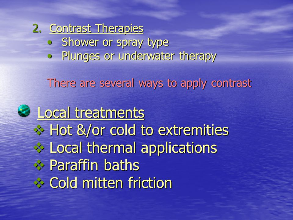 2.Contrast Therapies Shower or spray typeShower or spray type Plunges or underwater therapyPlunges or underwater therapy There are several ways to app