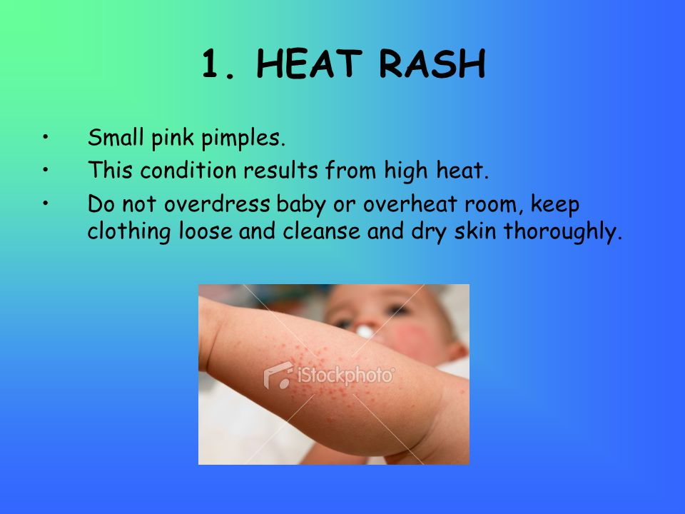 1. HEAT RASH Small pink pimples. This condition results from high heat.