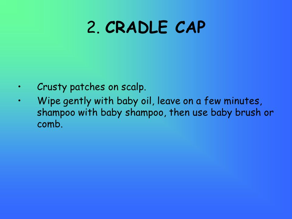 2. CRADLE CAP Crusty patches on scalp.