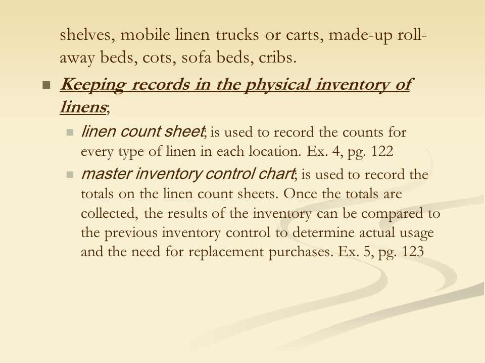 shelves, mobile linen trucks or carts, made-up roll- away beds, cots, sofa beds, cribs. Keeping records in the physical inventory of linens; linen cou