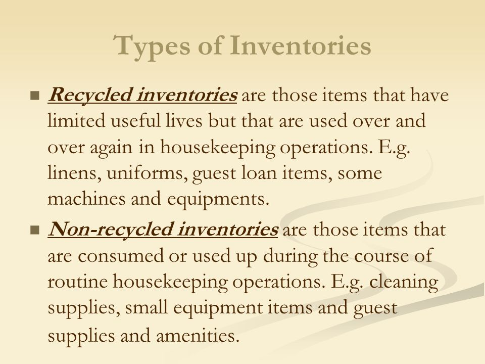 Managing Non-recycled Inventories Cleaning supplies and small equipment items Guest supplies Printed materials and stationery