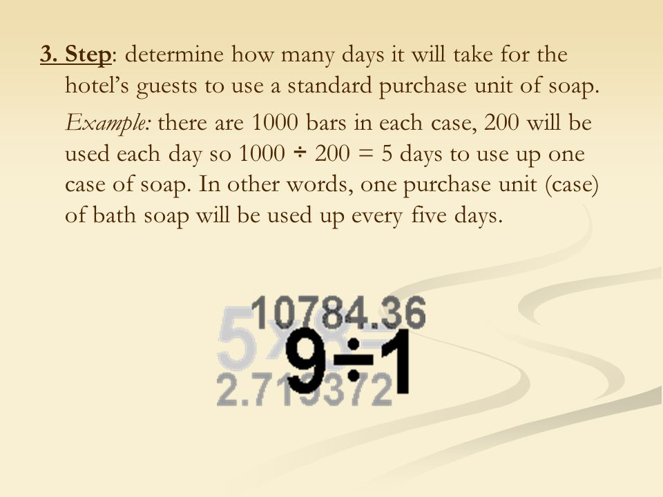 3. Step: determine how many days it will take for the hotel's guests to use a standard purchase unit of soap. Example: there are 1000 bars in each cas