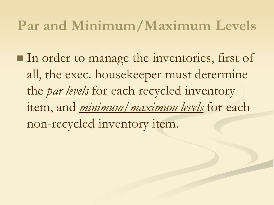 Establishing Inventory Levels for Non-recycled Items The par number for a non-recycled item is a range between a minimum and maximum inventory quantity based on the; usage rates occupancy levels or average occupancy frequency with which supplies are to be reordered lead time