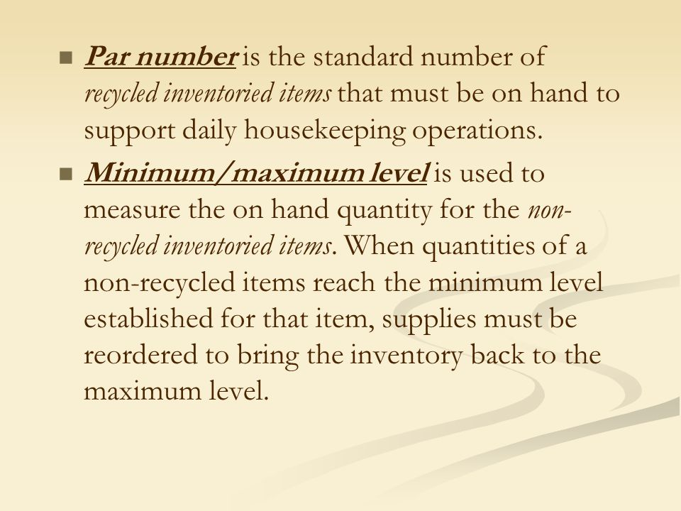 As a result of taking physical inventory; In order to maintain the established par levels, the executive housekeeper has the correct figures on the number and type of all items; in use discarded lost in need of replacement those figures can then be used as cost control information in planning the budget of the department