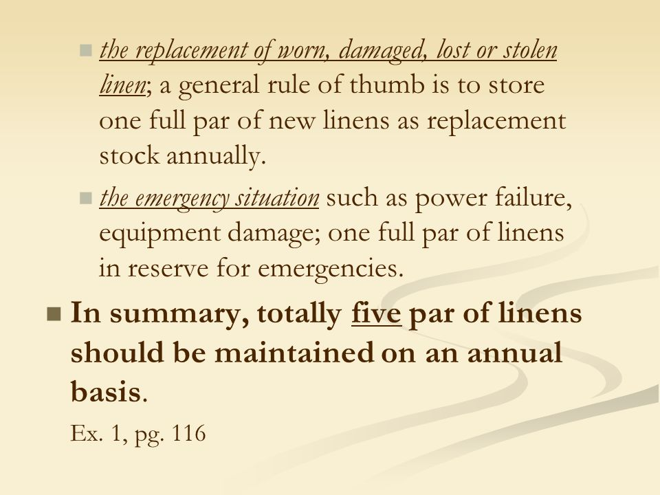 the replacement of worn, damaged, lost or stolen linen; a general rule of thumb is to store one full par of new linens as replacement stock annually.