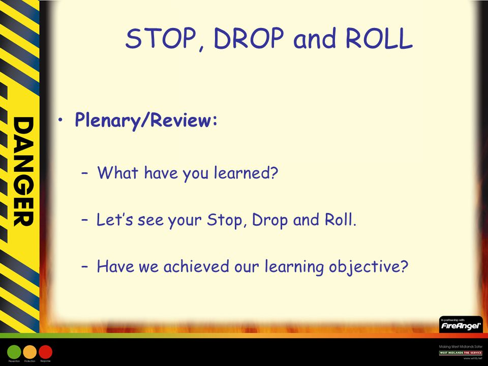 STOP, DROP and ROLL Plenary/Review: –What have you learned.
