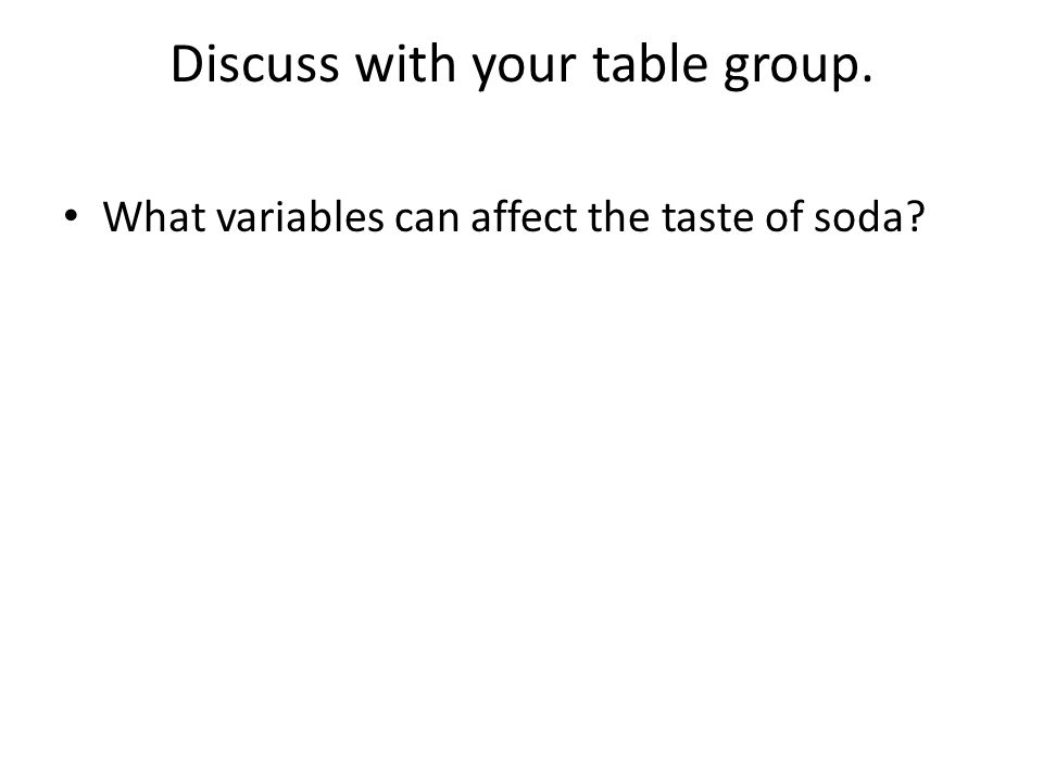 Discuss with your table group. What variables can affect the taste of soda?