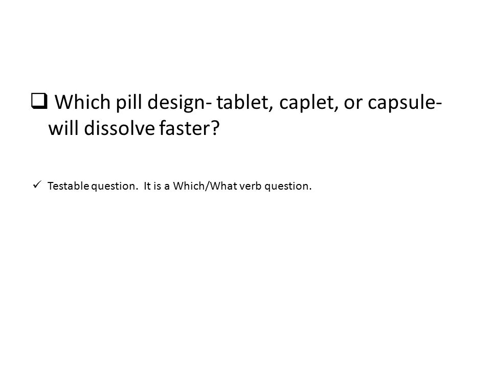  Which pill design- tablet, caplet, or capsule- will dissolve faster.
