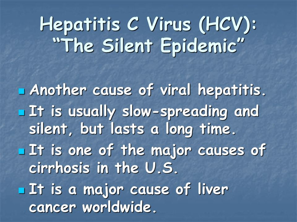 Hepatitis C Virus (HCV): The Silent Epidemic Another cause of viral hepatitis.
