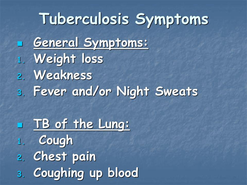 Tuberculosis Symptoms General Symptoms: General Symptoms: 1.