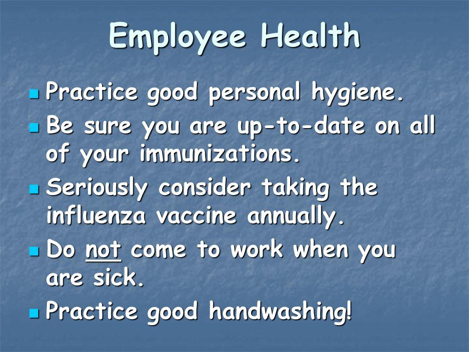 Employee Health Practice good personal hygiene. Practice good personal hygiene.