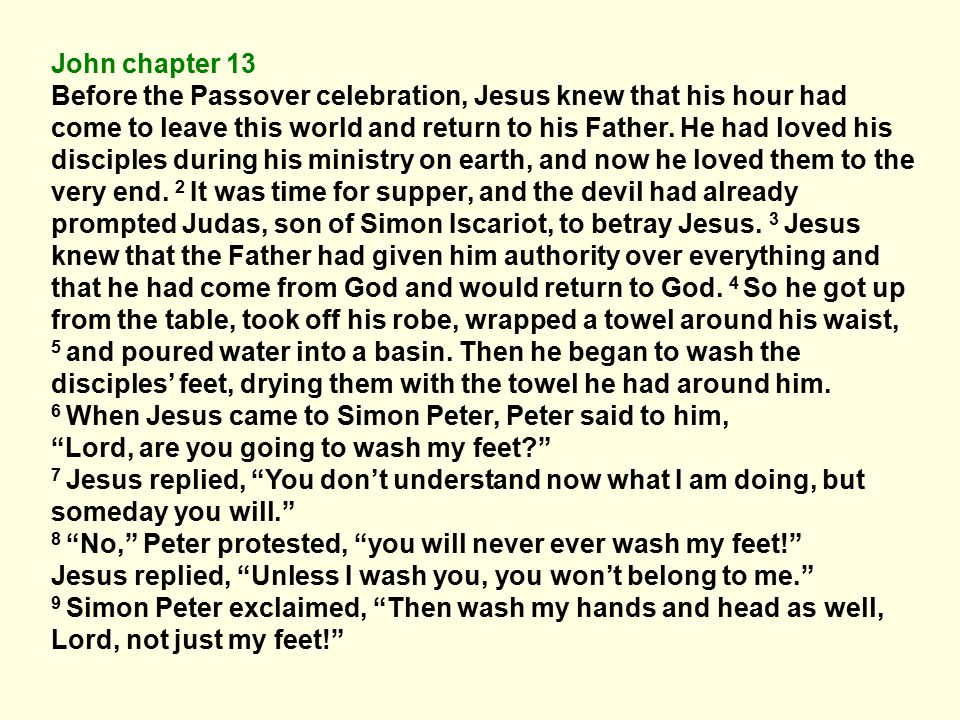 10 Jesus replied, A person who has bathed all over does not need to wash, except for the feet, [c] to be entirely clean.